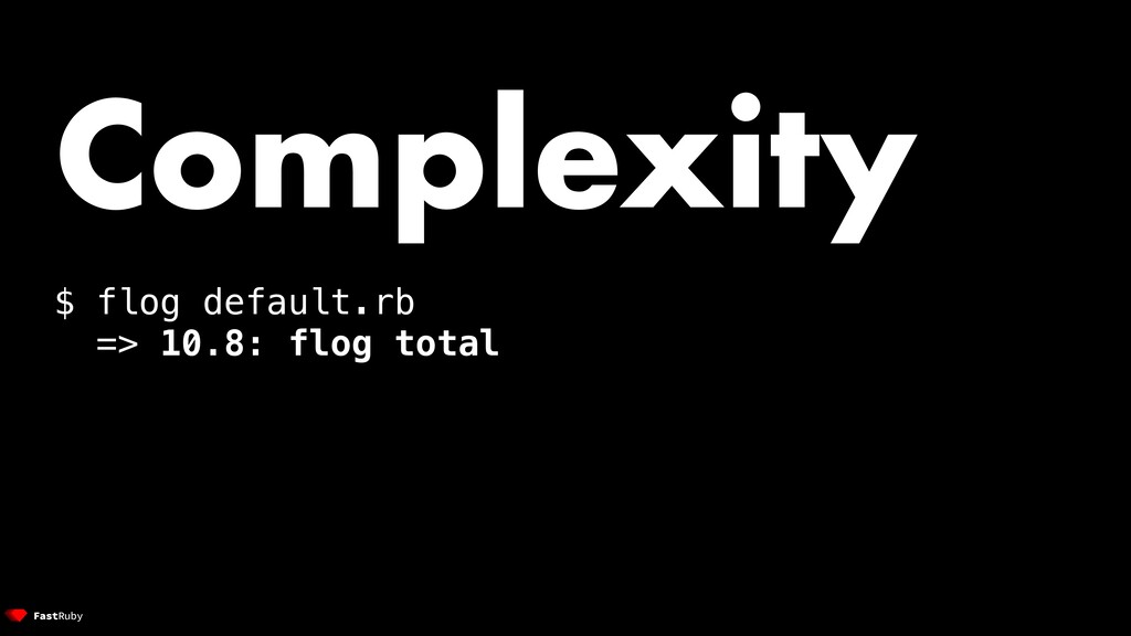 Complexity $ flog default.rb => 10.8: flog total