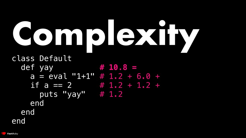Complexity class Default def yay # 10.8 = a = e...