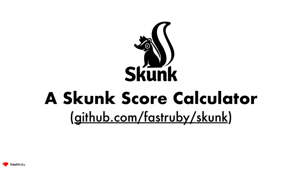 A Skunk Score Calculator (github.com/fastruby/s...