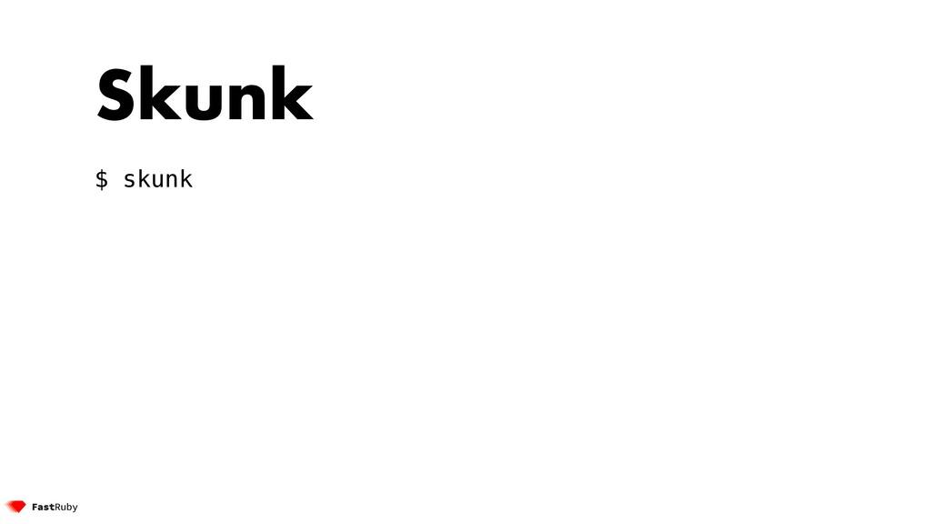 Skunk $ skunk
