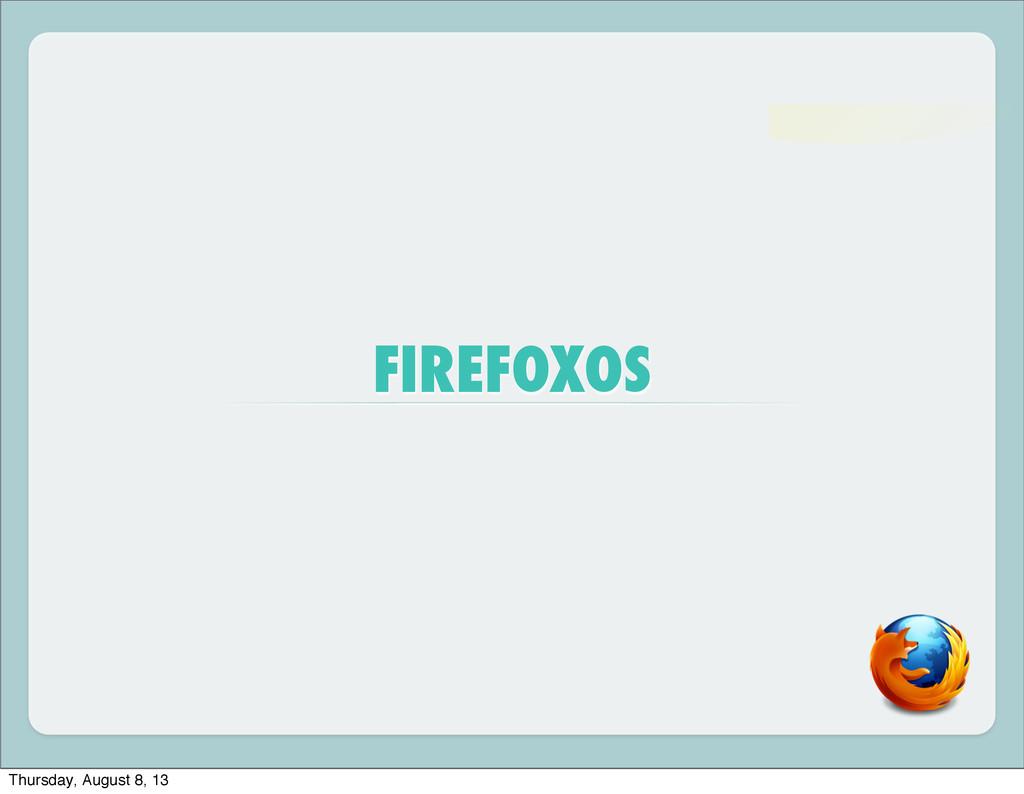 FIREFOXOS Thursday, August 8, 13