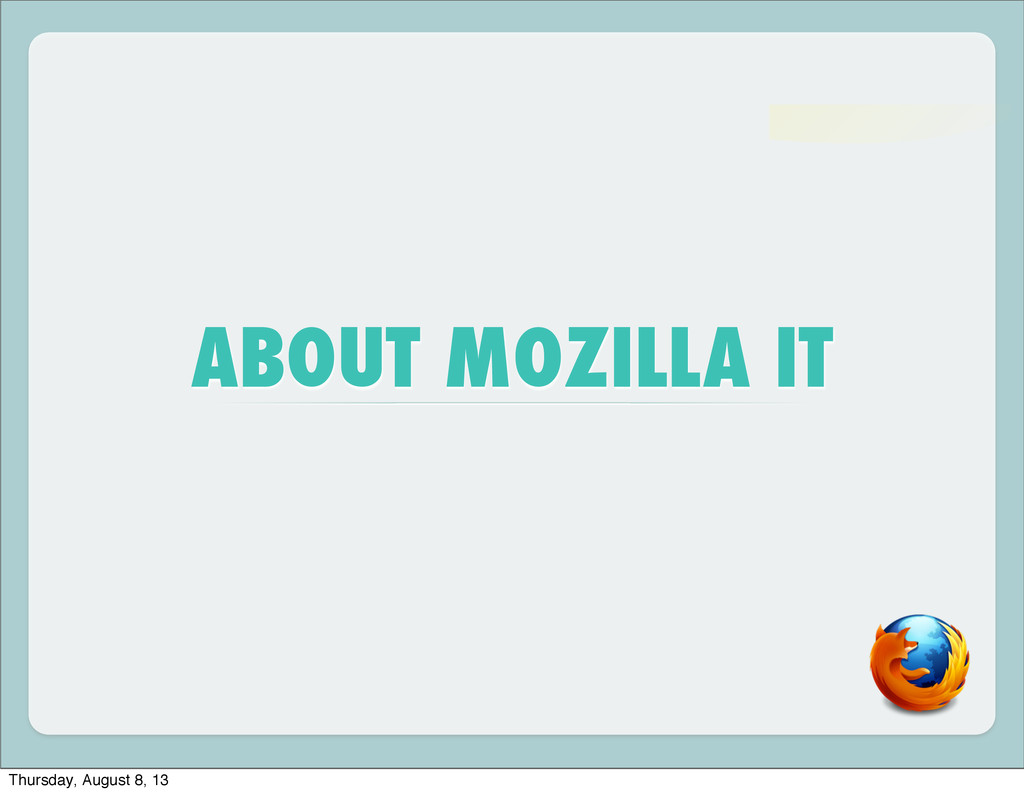 ABOUT MOZILLA IT Thursday, August 8, 13