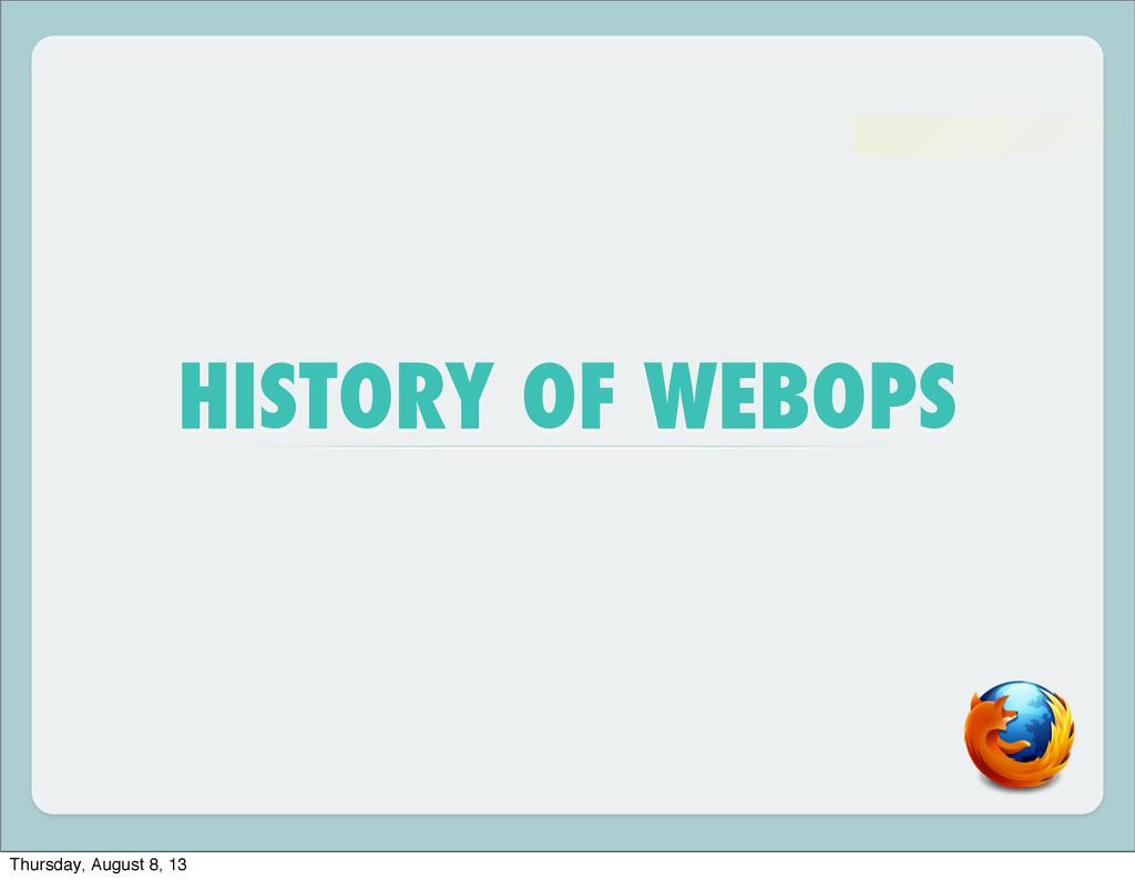 HISTORY OF WEBOPS Thursday, August 8, 13
