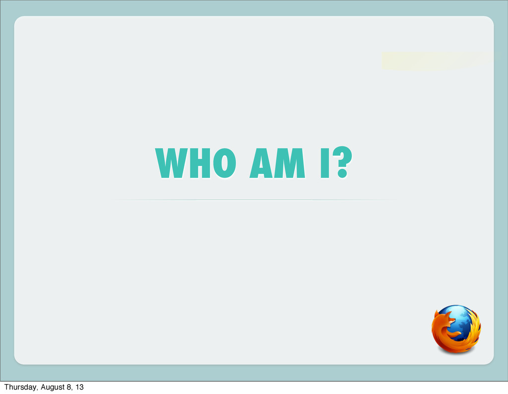 WHO AM I? Thursday, August 8, 13