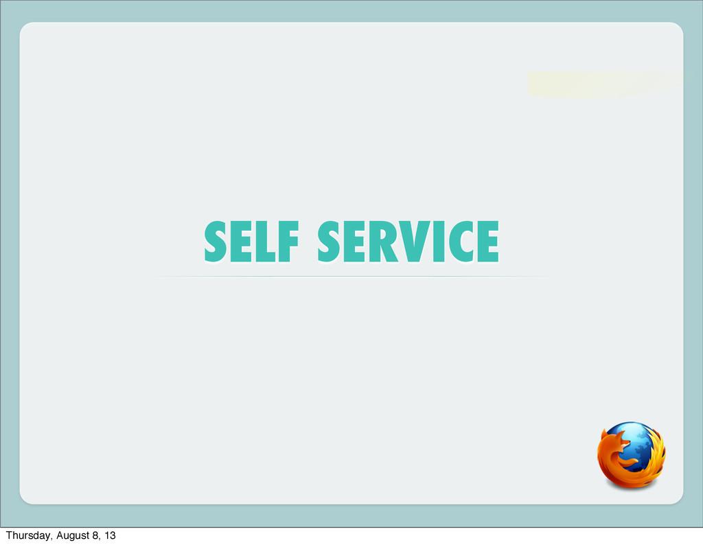 SELF SERVICE Thursday, August 8, 13