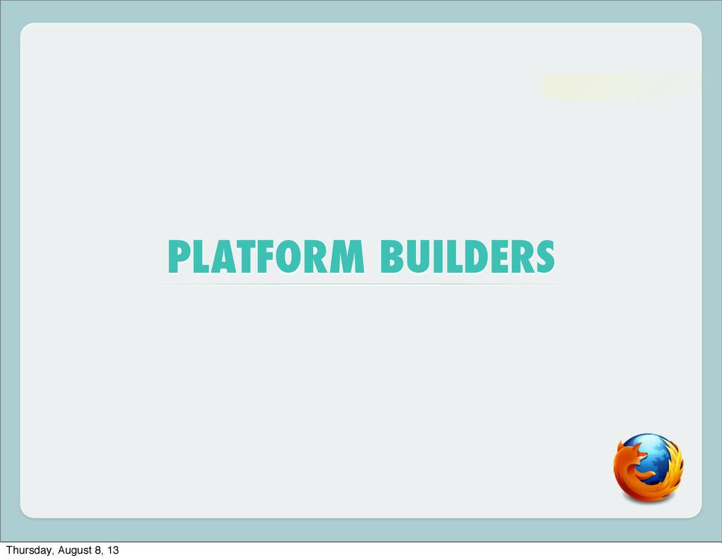 PLATFORM BUILDERS Thursday, August 8, 13