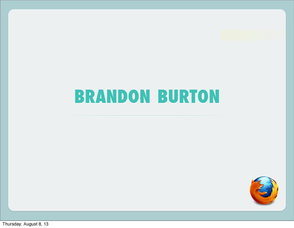 BRANDON BURTON Thursday, August 8, 13