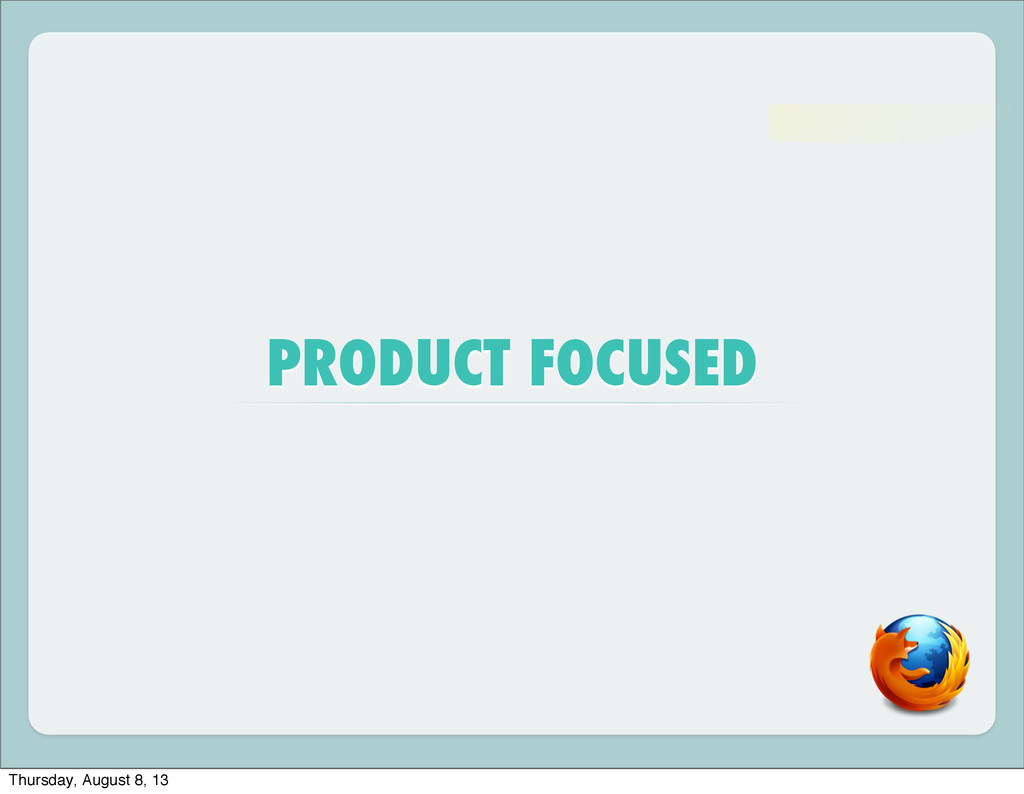 PRODUCT FOCUSED Thursday, August 8, 13