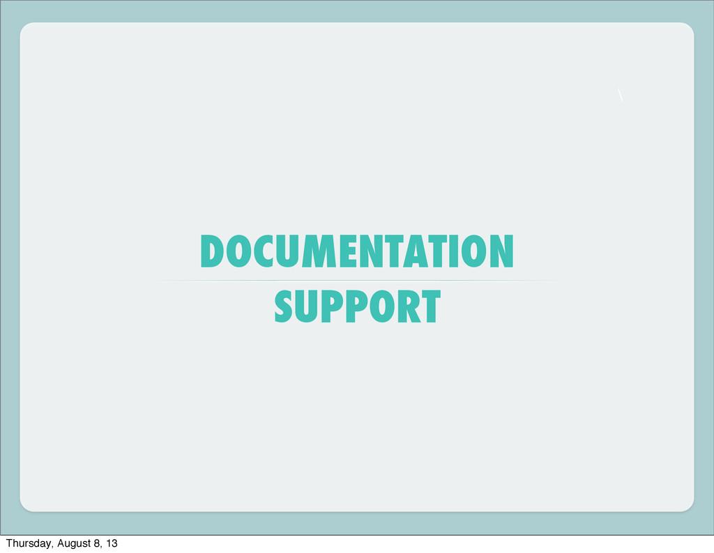 \ DOCUMENTATION SUPPORT Thursday, August 8, 13