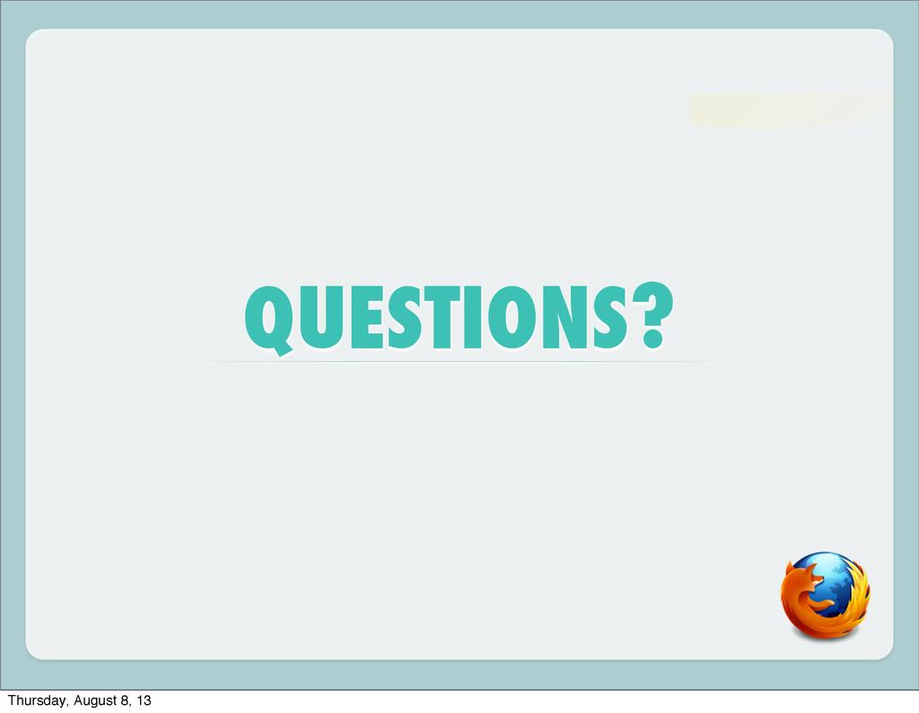 QUESTIONS? Thursday, August 8, 13