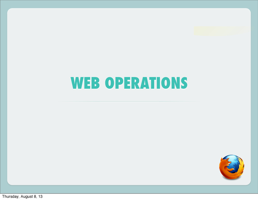WEB OPERATIONS Thursday, August 8, 13
