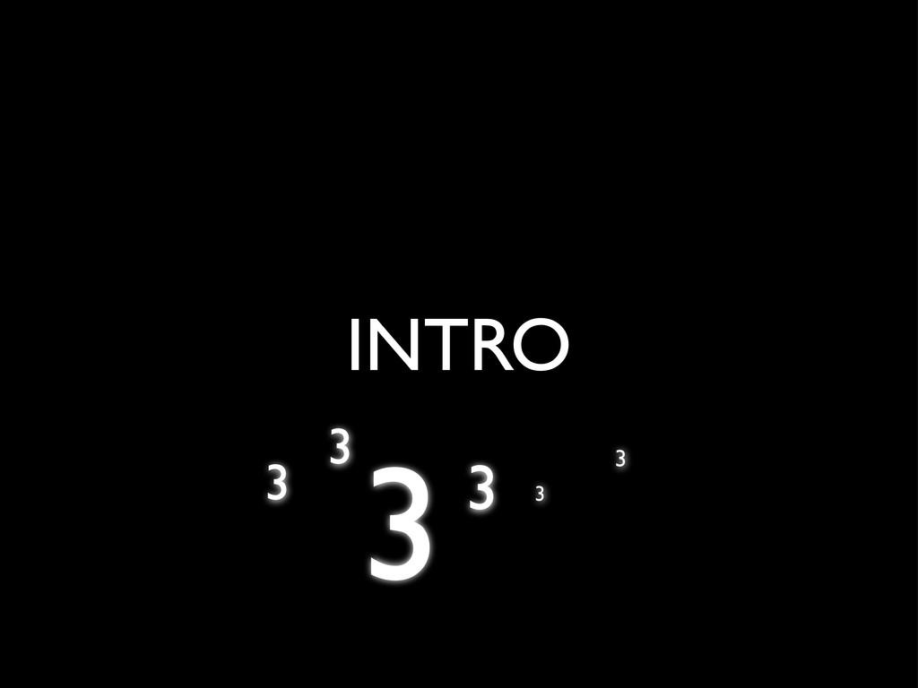 INTRO 3 3 3 3 3 3