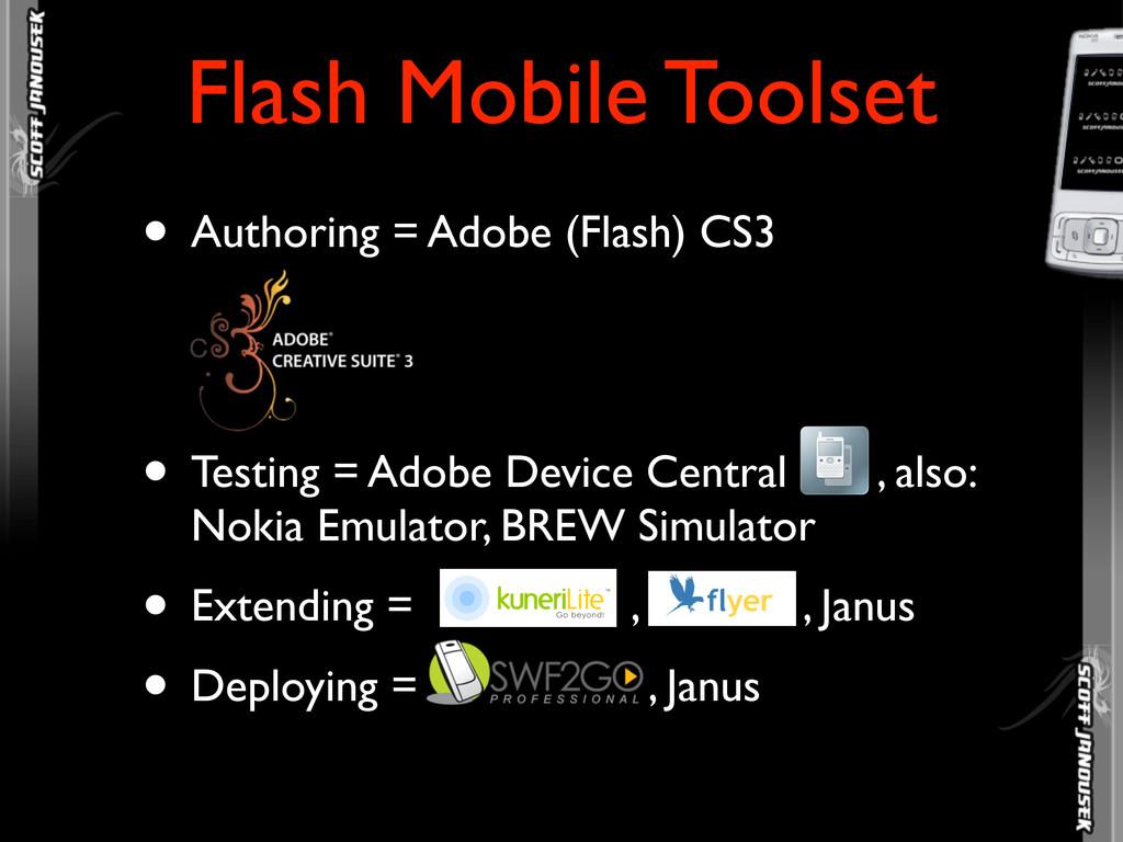 • Authoring = Adobe (Flash) CS3 • Testing = Ado...