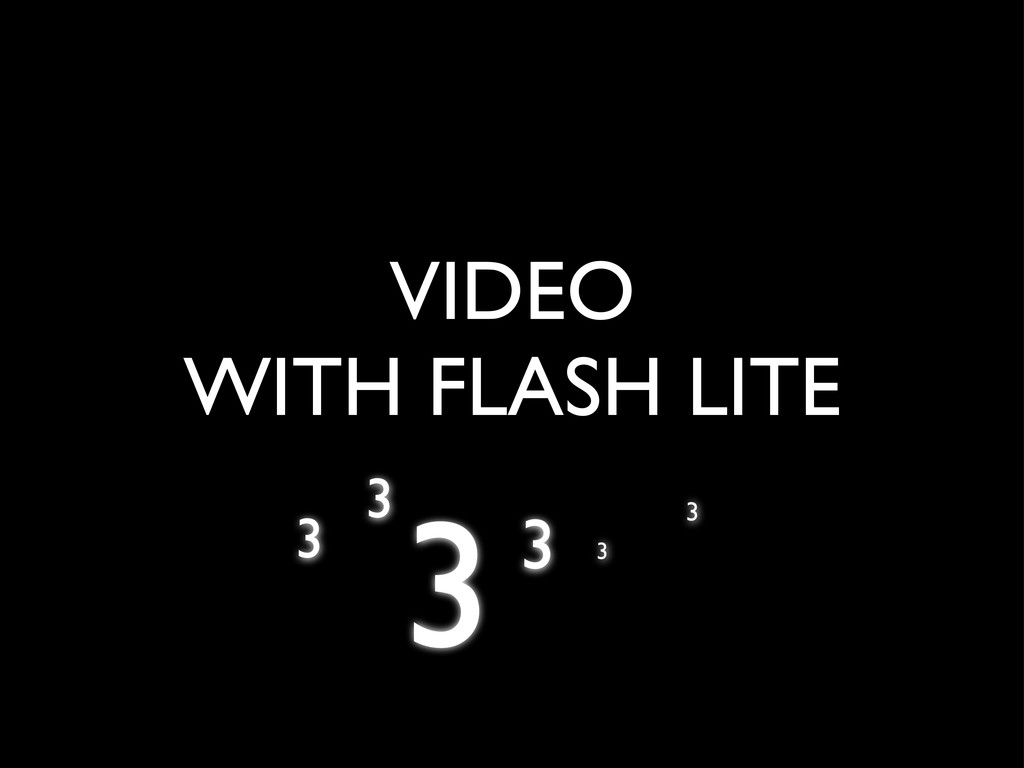 VIDEO WITH FLASH LITE 3 3 3 3 3 3