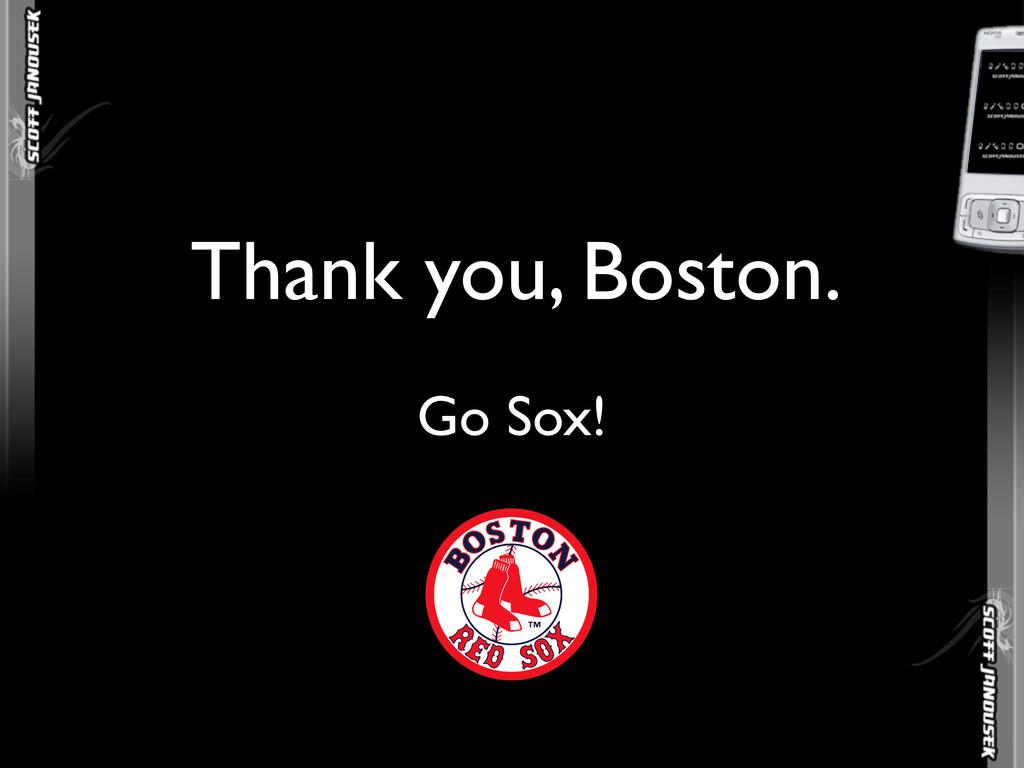 Thank you, Boston. Go Sox!