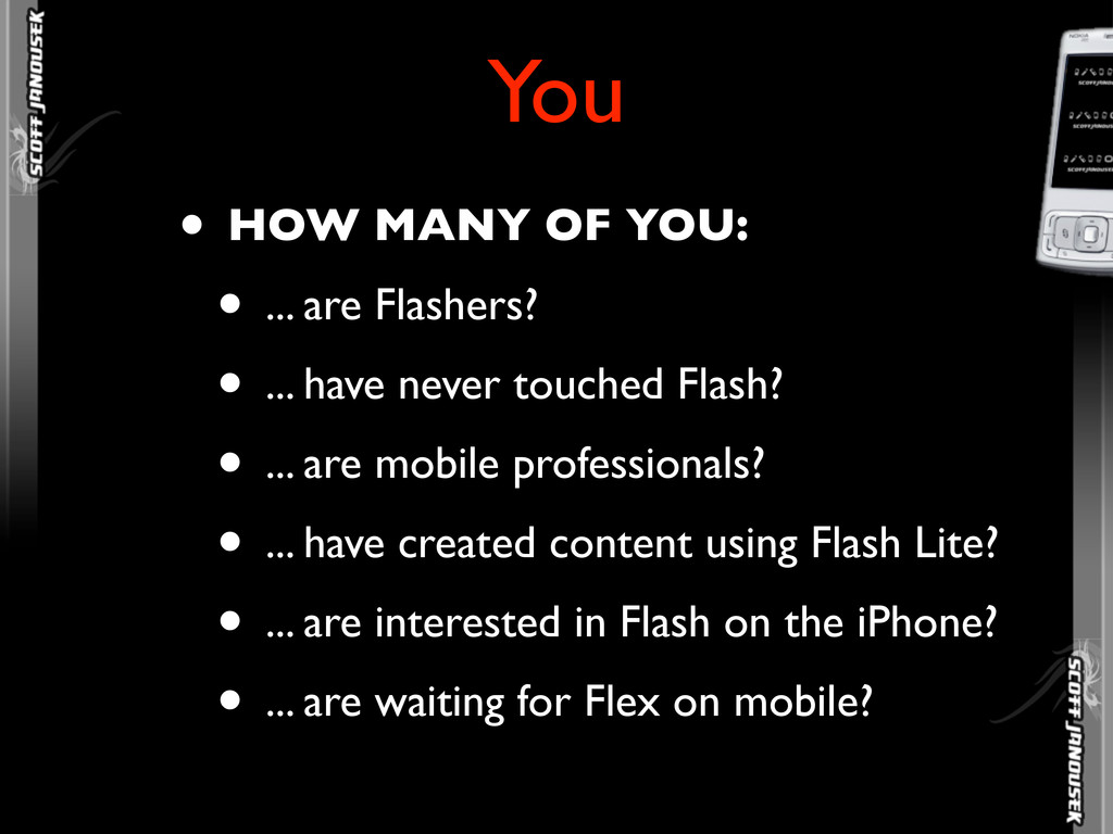 • HOW MANY OF YOU: • ... are Flashers? • ... ha...