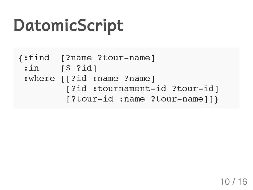 DatomicScript {:find [?name ?tour-name] :in [$ ...