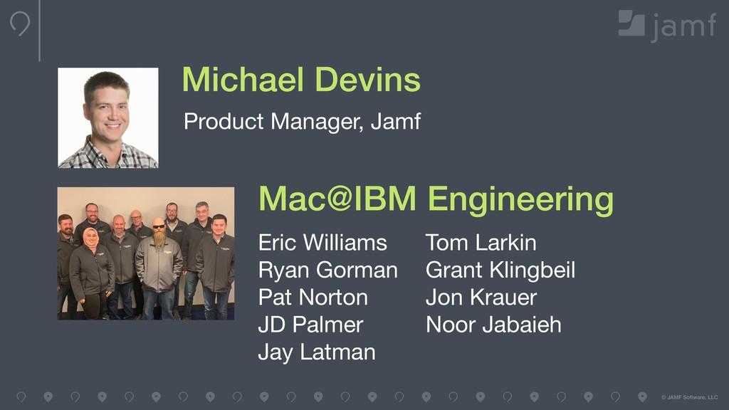 © JAMF Software, LLC Michael Devins Eric Willia...