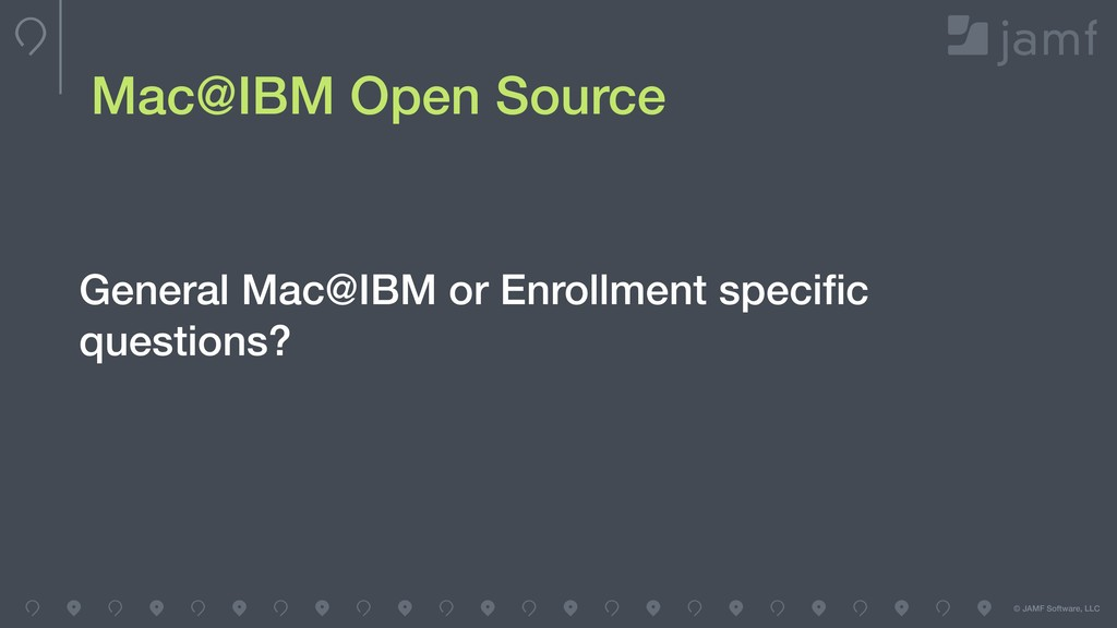 © JAMF Software, LLC Mac@IBM Open Source Genera...