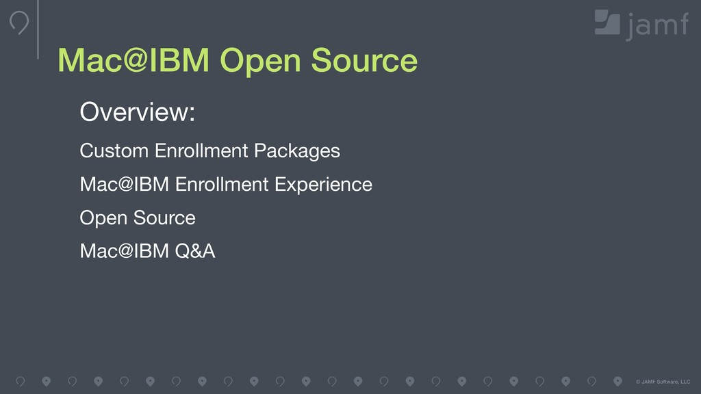 © JAMF Software, LLC Mac@IBM Open Source Overvi...