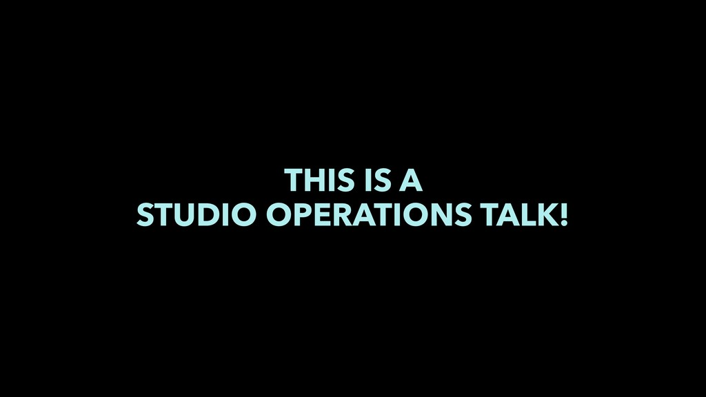 THIS IS A STUDIO OPERATIONS TALK!