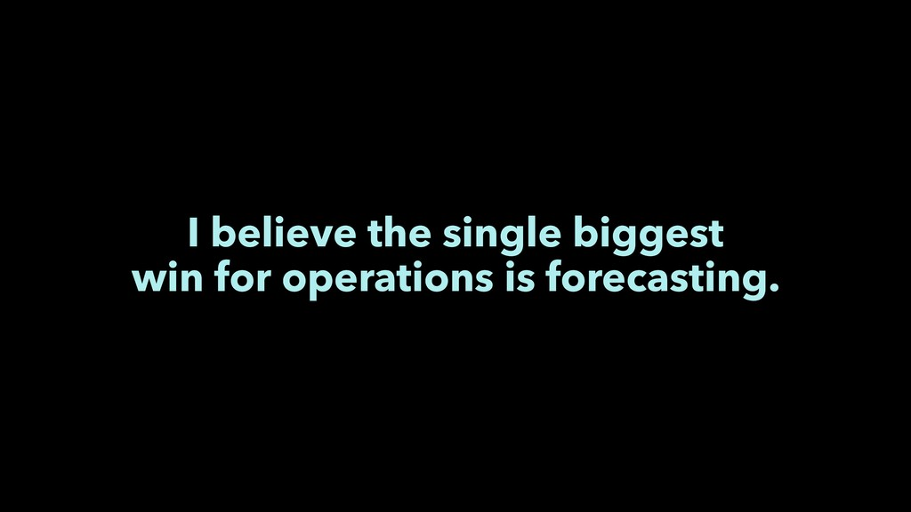 I believe the single biggest win for operations...