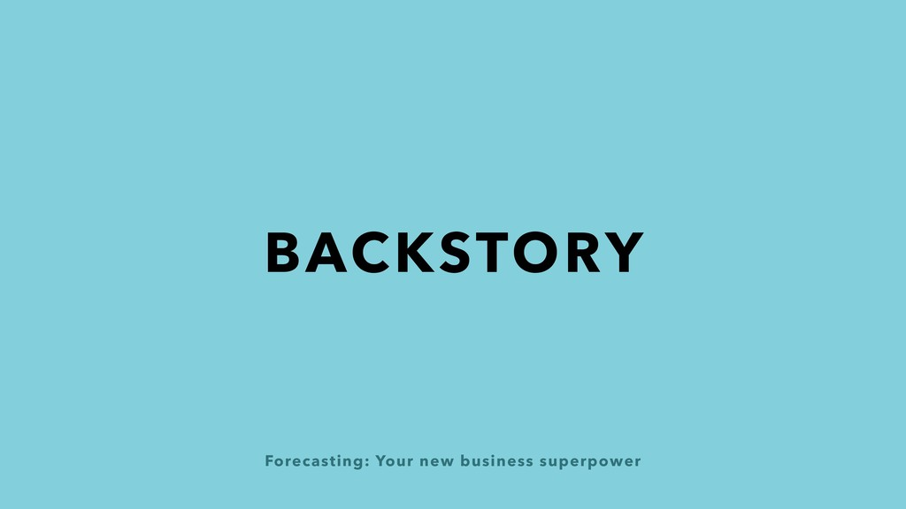 Forecasting: Your new business superpower BACKS...