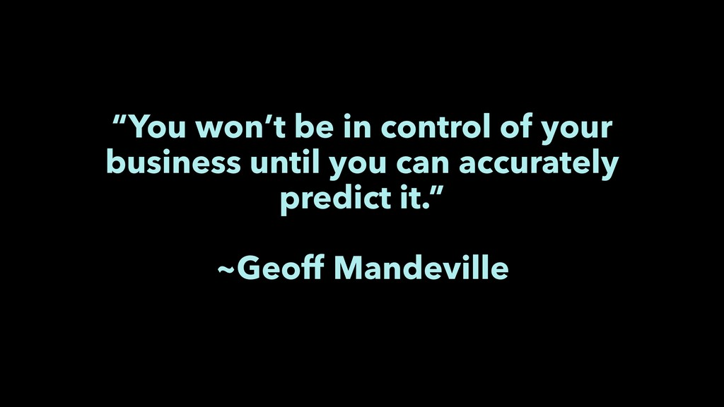 """""""You won't be in control of your business until..."""
