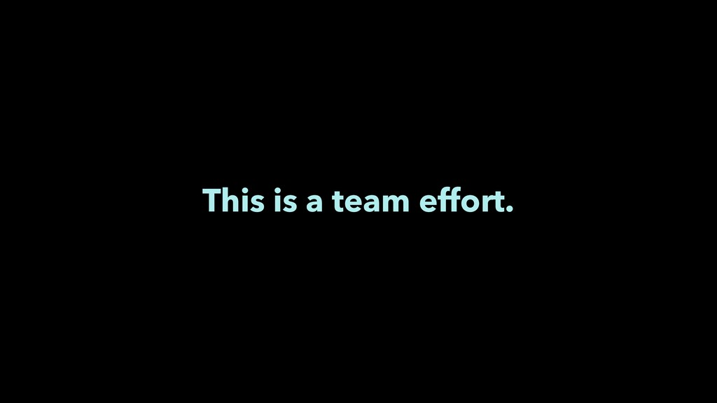 This is a team effort.