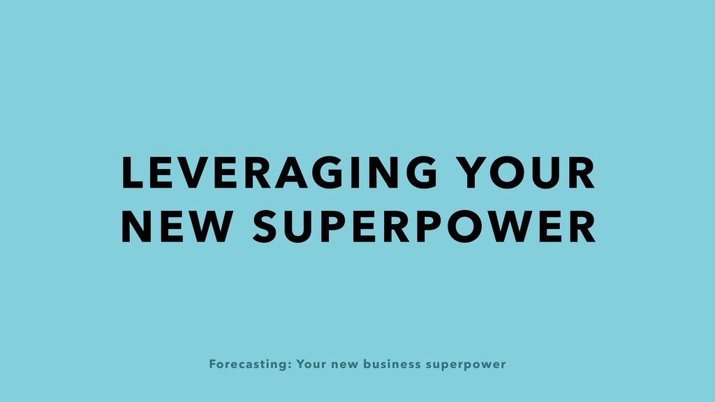 Forecasting: Your new business superpower LEVER...