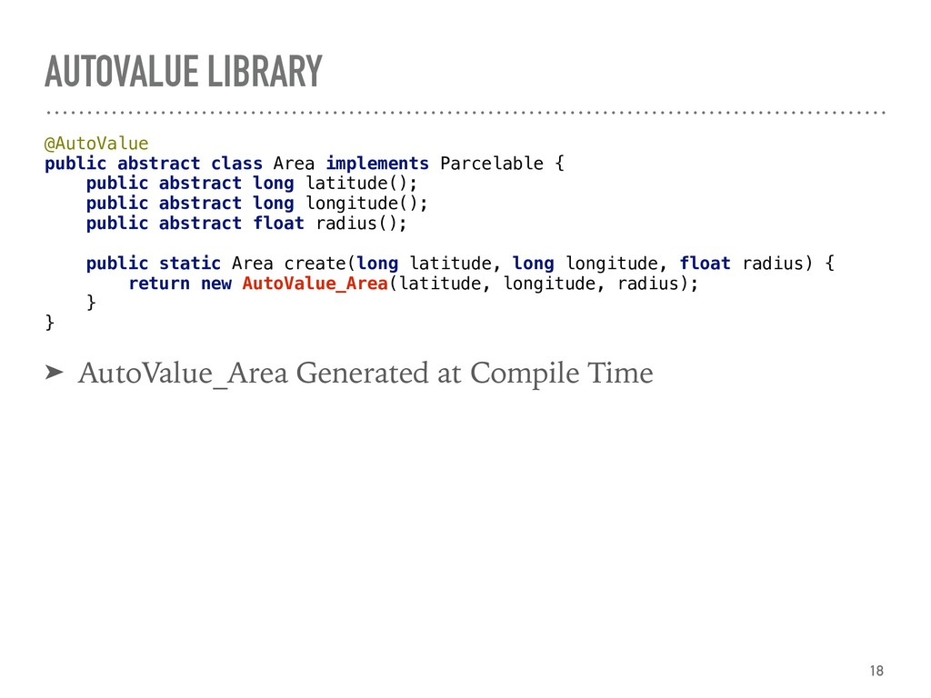 AUTOVALUE LIBRARY @AutoValue public abstract c...