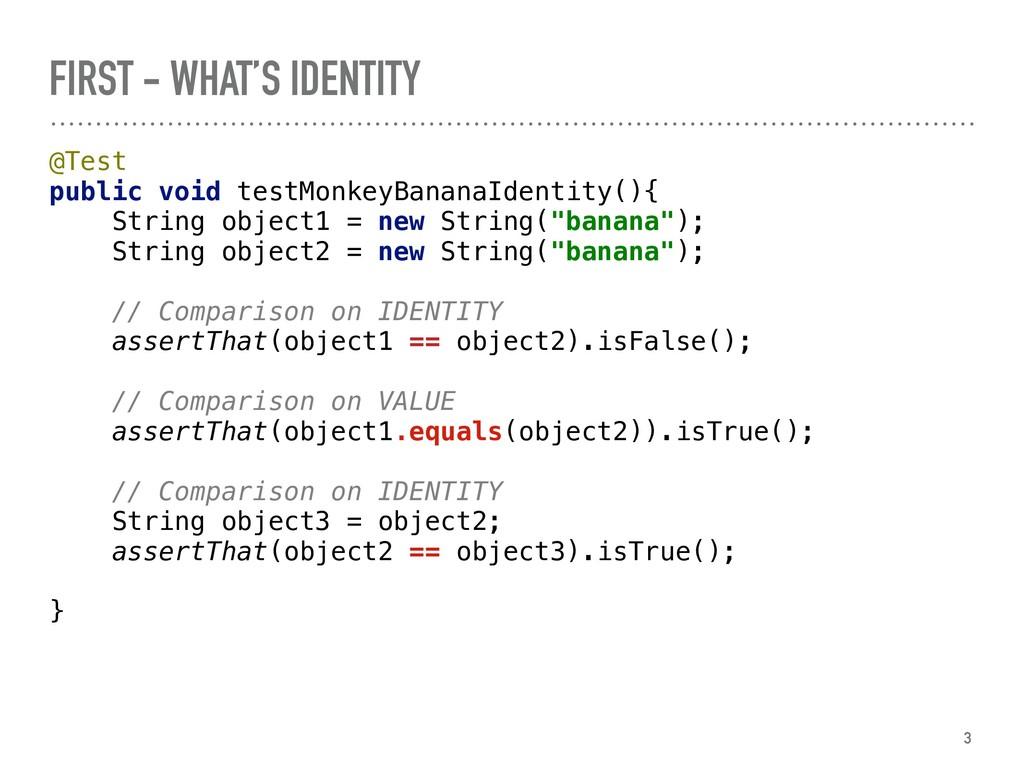 FIRST - WHAT'S IDENTITY @Test public void test...