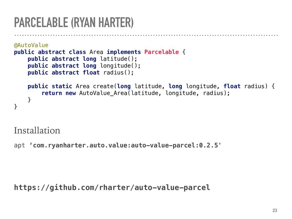 PARCELABLE (RYAN HARTER) @AutoValue public abs...