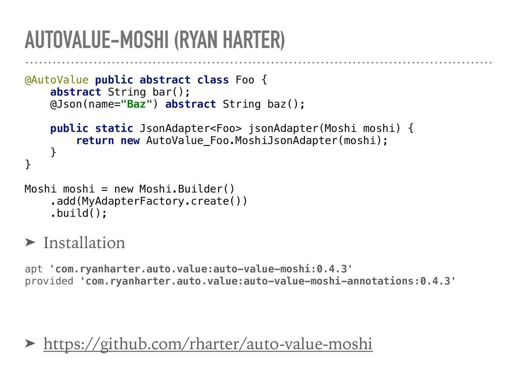 AUTOVALUE-MOSHI (RYAN HARTER) @AutoValue public...