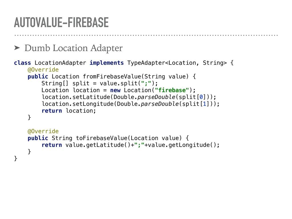 AUTOVALUE-FIREBASE ➤ Dumb Location Adapter clas...