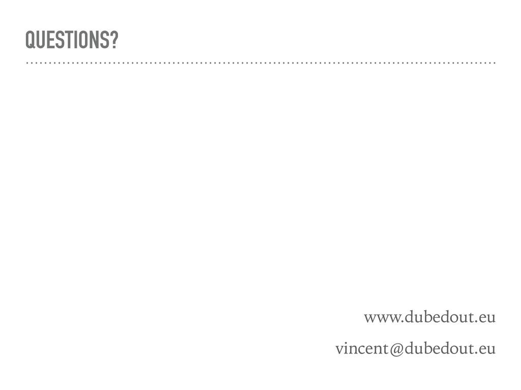 QUESTIONS? www.dubedout.eu vincent@dubedout.eu