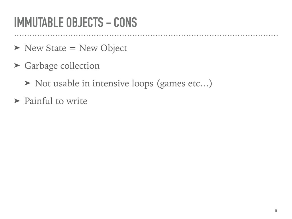 IMMUTABLE OBJECTS - CONS ➤ New State = New Obje...
