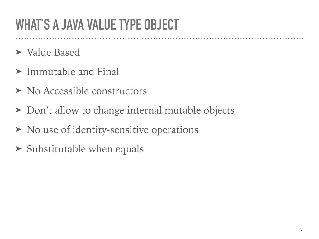 WHAT'S A JAVA VALUE TYPE OBJECT ➤ Value Based ➤...