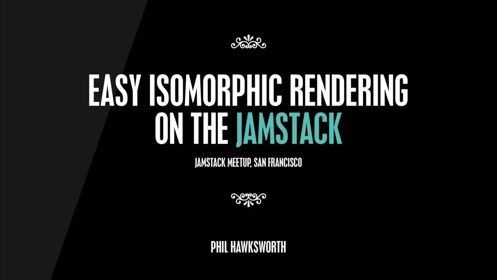 EASY ISOMORPHIC RENDERING ON THE JAMSTACK 7 7 P...