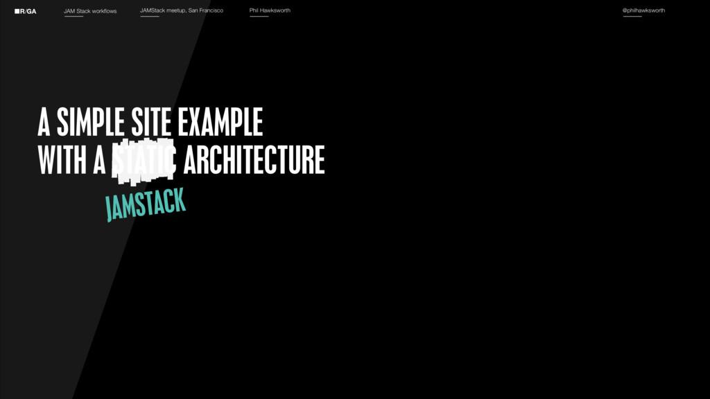 JAM Stack workflows JAMStack meetup, San Franci...