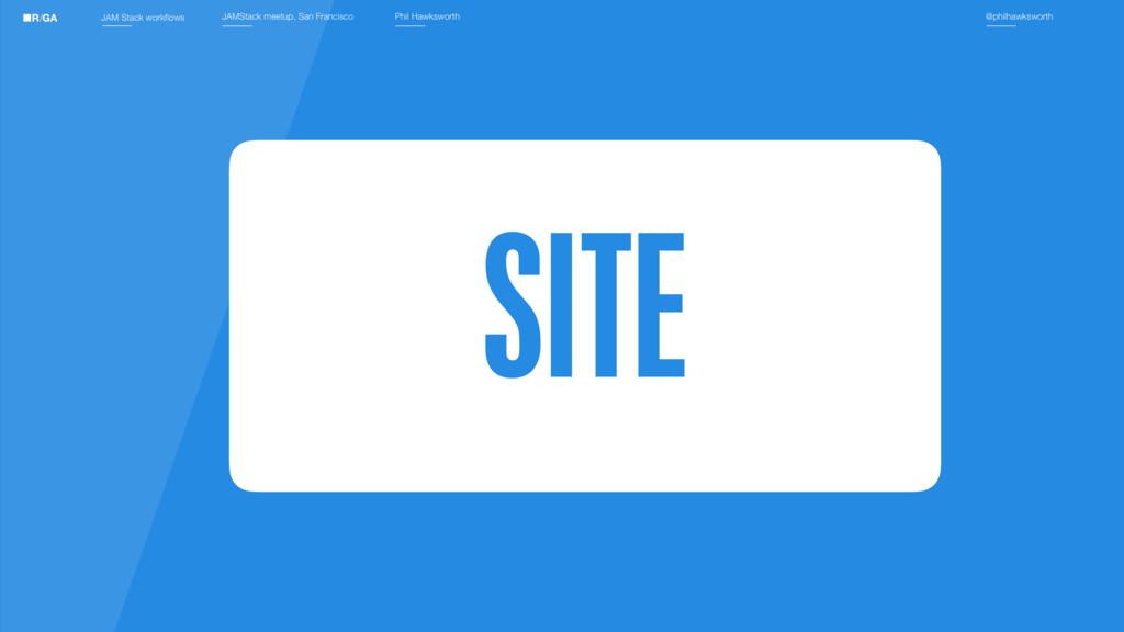 JAM Stack workflows @philhawksworth SITE JAMSta...