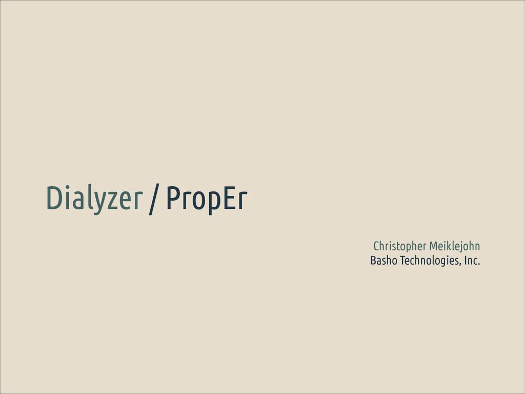 Dialyzer / PropEr Christopher Meiklejohn Basho ...