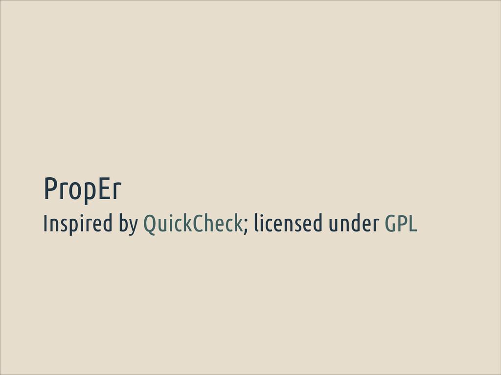 Inspired by QuickCheck; licensed under GPL Prop...