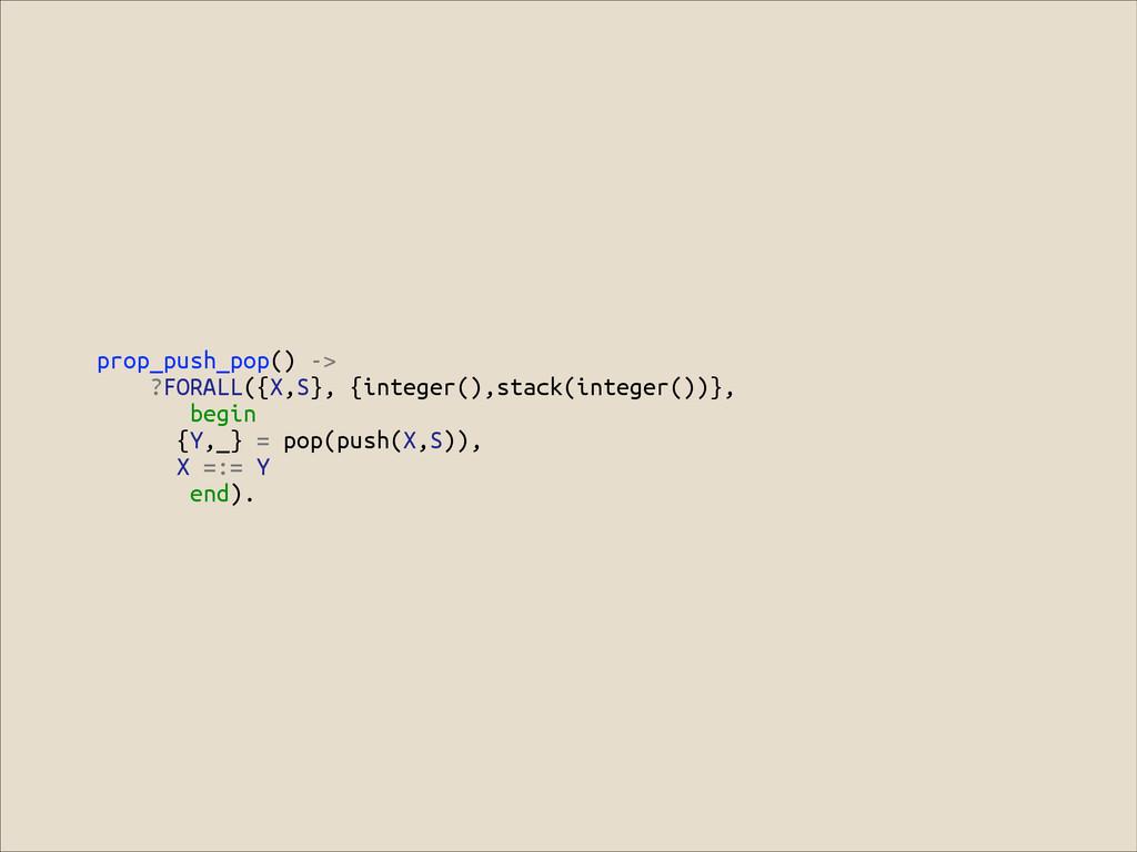 prop_push_pop() -> ?FORALL({X,S}, {integer(),st...