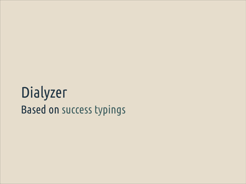 Based on success typings Dialyzer