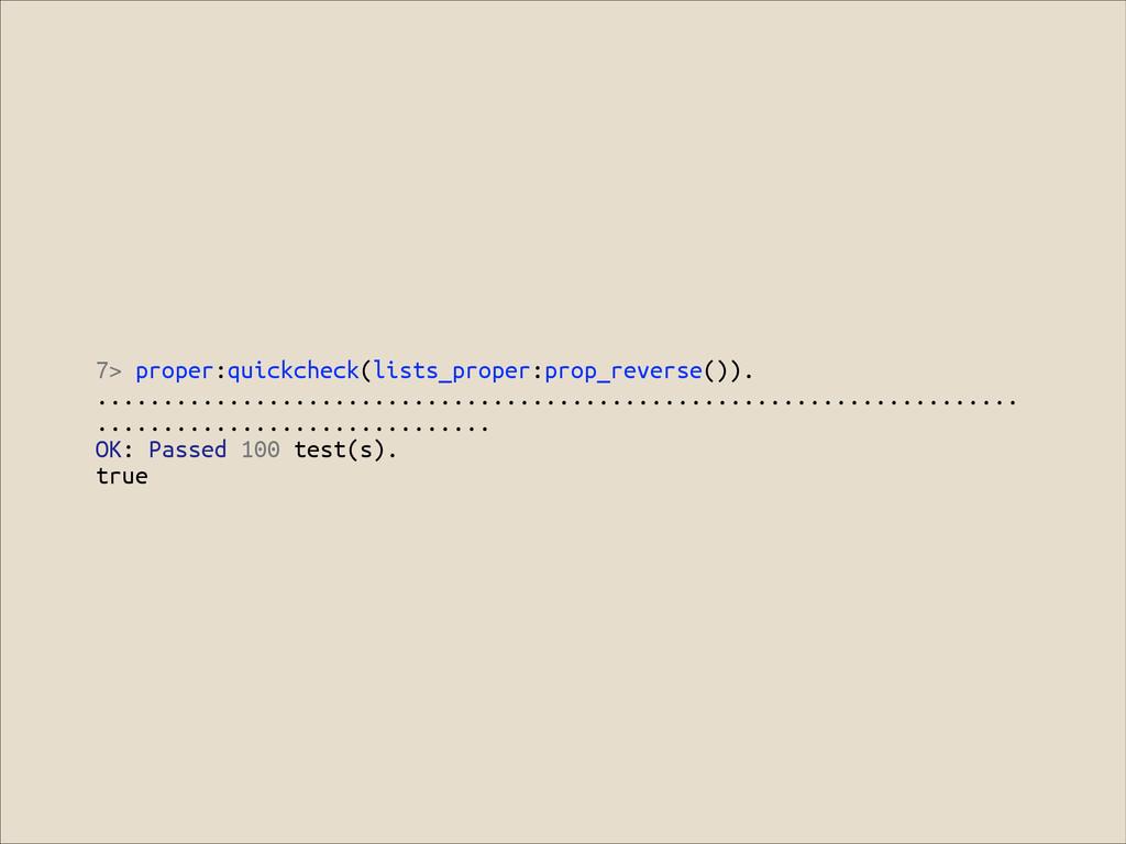 7> proper:quickcheck(lists_proper:prop_reverse(...