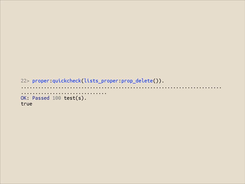 22> proper:quickcheck(lists_proper:prop_delete(...