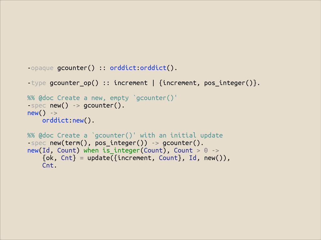 -opaque gcounter() :: orddict:orddict(). ! -typ...