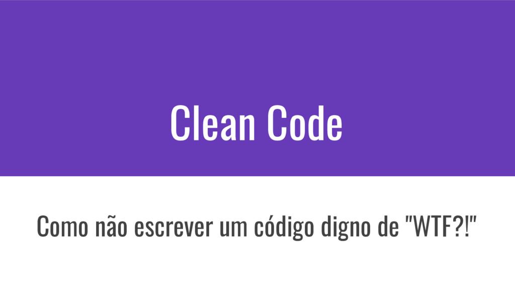 Clean Code Como não escrever um código digno de...
