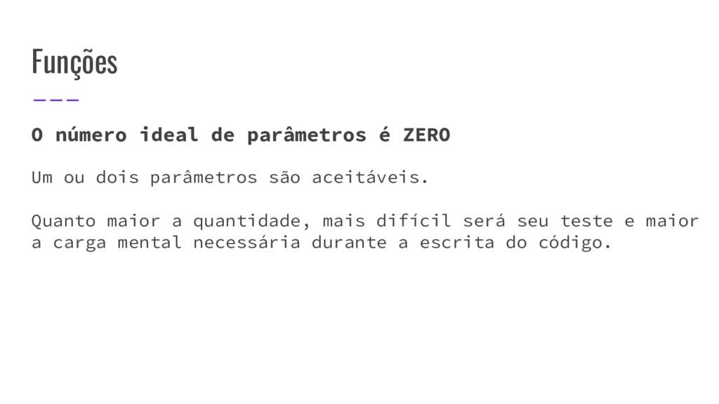 Funções O número ideal de parâmetros é ZERO Um ...